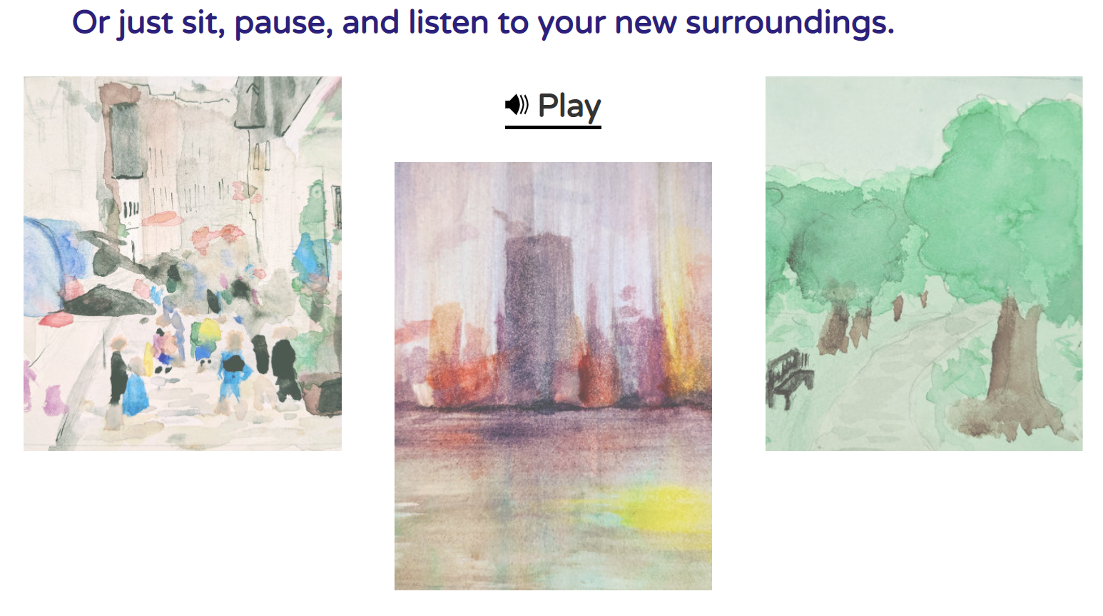 The text 'or sit, pause, and listen to your surroundings' and 3 watercolor paintings: one of a montreal city street, one of a city skyline in the rain, and one of a park in the summer.